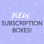 March 2018 New Subscription Boxes – Which Should We Review?